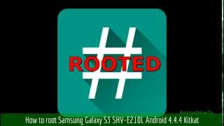 How to root Samsung Galaxy S3 SHV-E210L Android 4.4.4 Kitkat