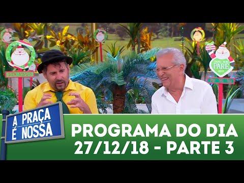 A Praça é Nossa (27/12/18) | Parte 3