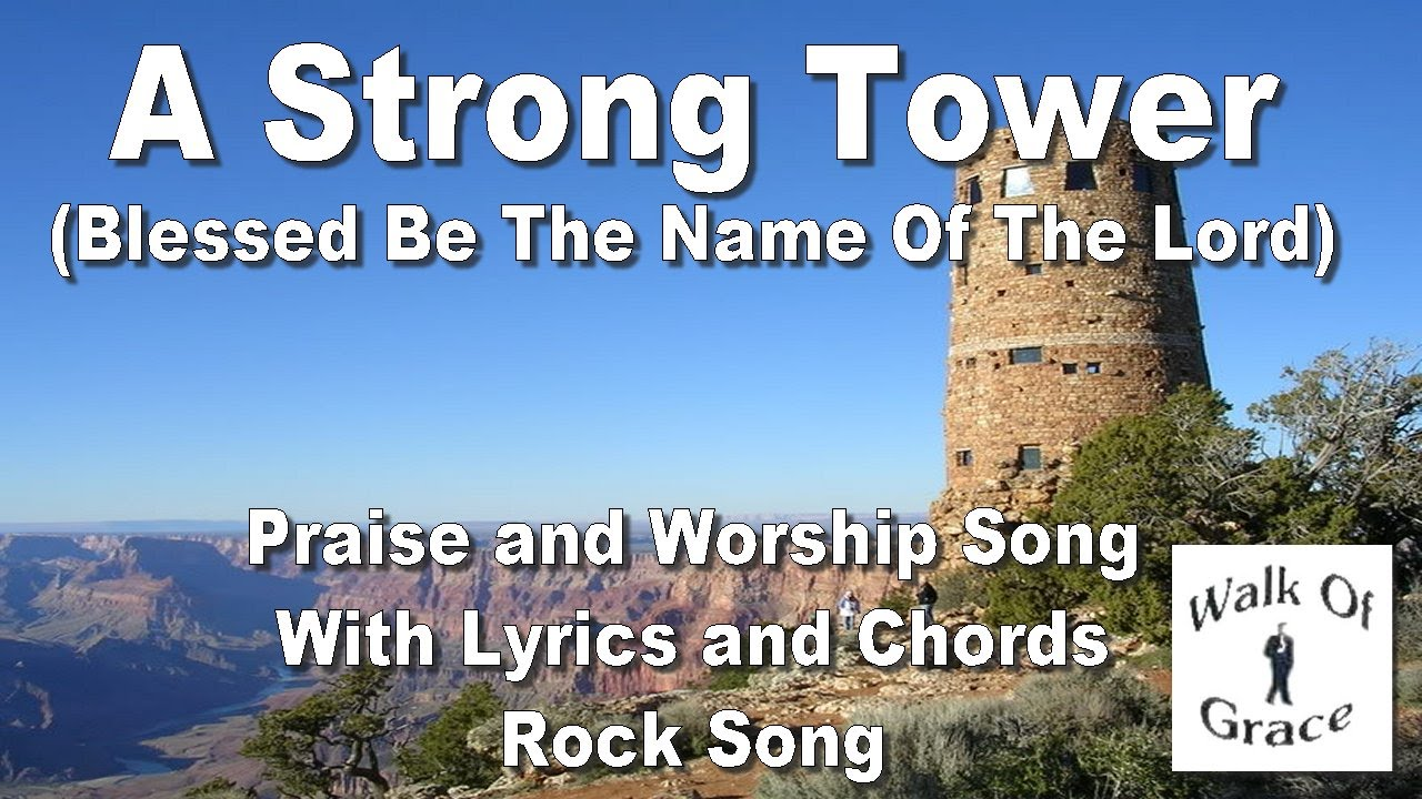 A Strong Tower Blessed Be The Name Of The Lord With Lyrics And
