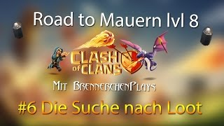 CLASH OF CLANS: Road to Mauern lvl 8 [6] - Die Suche nach Loot ✭ Let's Play Clash of Clans