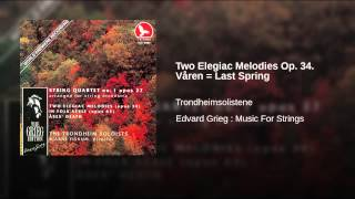 Two Elegiac Melodies Op. 34. Våren = Last Spring