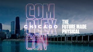 ComplexCon Chicago: The Future Made Physical