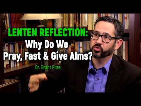 Lenten Reflection: Why Do We Pray, Fast & Give Alms?