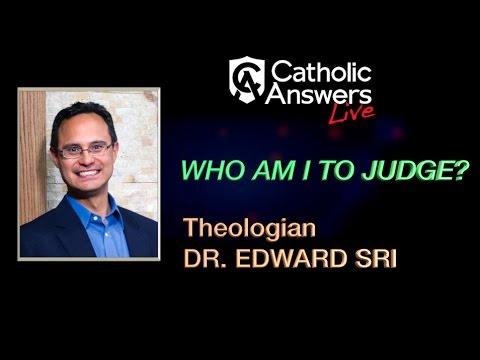 Dr. Edward Sri: Who Am I to Judge? - Catholic Answers Live - 03/08/17