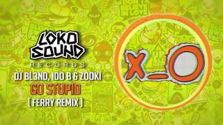 go stupid ferry remix dj bl3nd ido b zooki lokosound records