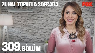 Zuhal Topal'la Sofrada 309. Bölüm