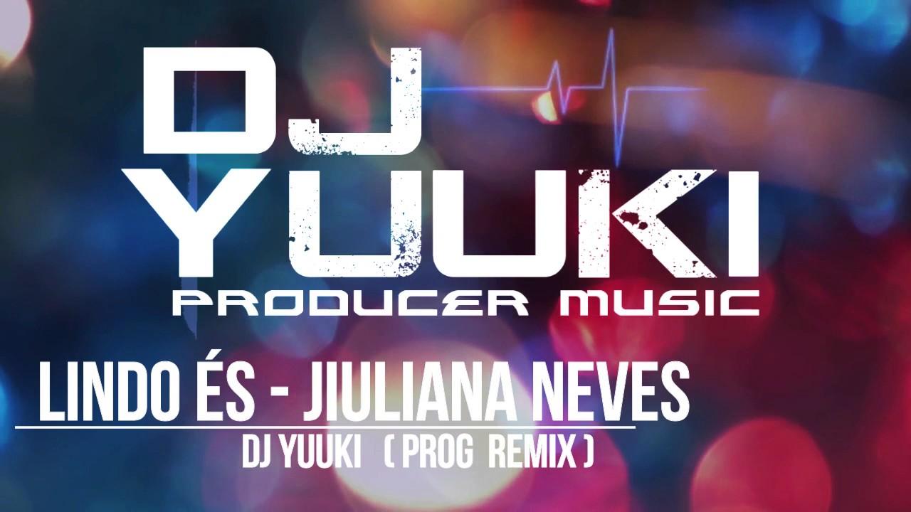 Lindo És - Jiuliana Neves (Dj Yuuki Prog Remix)