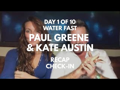 Day one of 10 day water fast with Paul Greene and Kate Austin