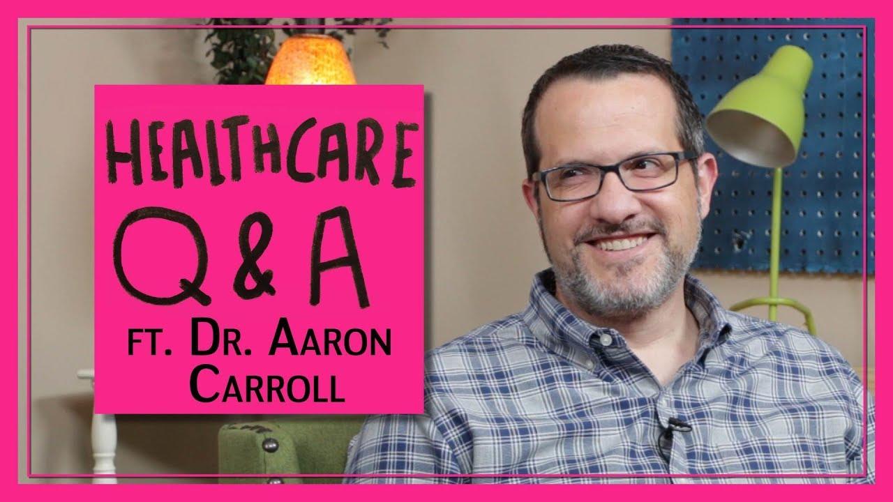 Healthcare Q&A Ft. Dr. Aaron Carroll