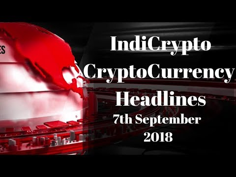7th September 2018 - IndiCrypto Cryptocurrency News