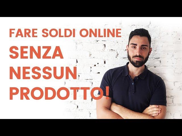 Online Marketing, come fare soldi senza NESSUN prodotto.