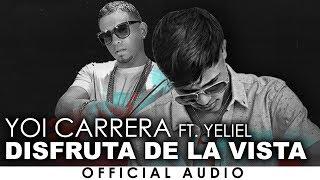 Yoi Carrera - Disfruta De La Vista - (feat. Yeliel) [Official Authorized]