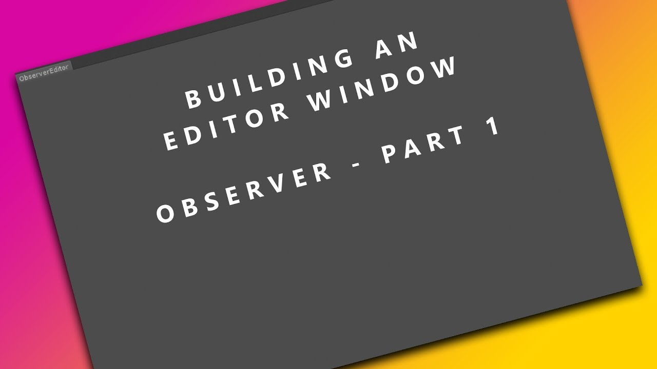 Building an Editor Window - Unity Observer - Part 0