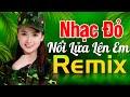 NỔI LỬA LÊN EM REMIX - Nhạc Đỏ Cách Mạng Tiền Chiến DJ Remix Bass Căng Sôi Động