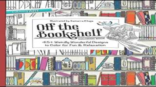 Off The Bookshelf Coloring Book 45 Weirdly Wonderful Designs To Color For Fun Relaxation A