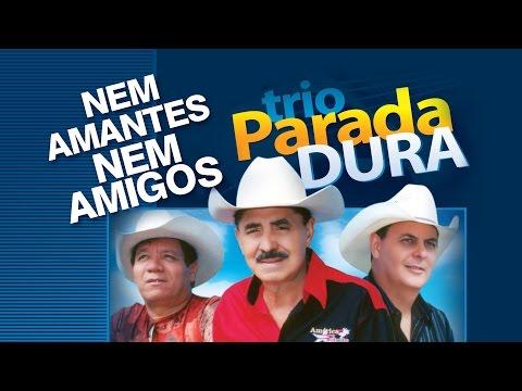 Trio Parada Dura -  Nem Amantes, Nem Amigos