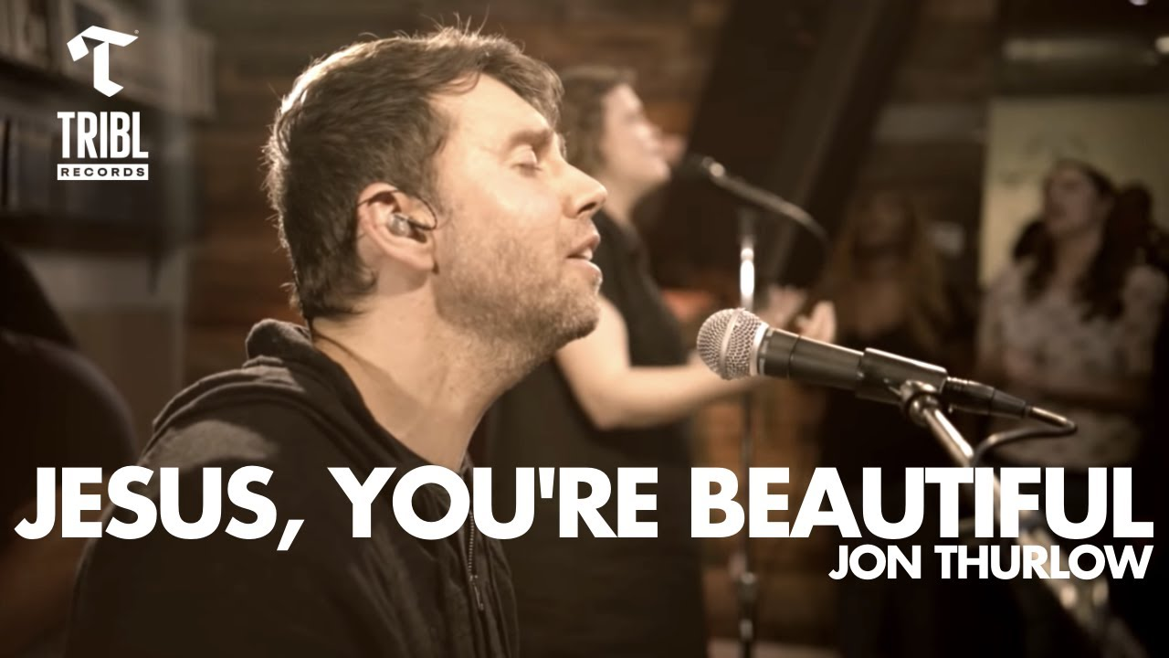 Jesus, You're Beautiful (feat. Jon Thurlow) | TRIBL Music