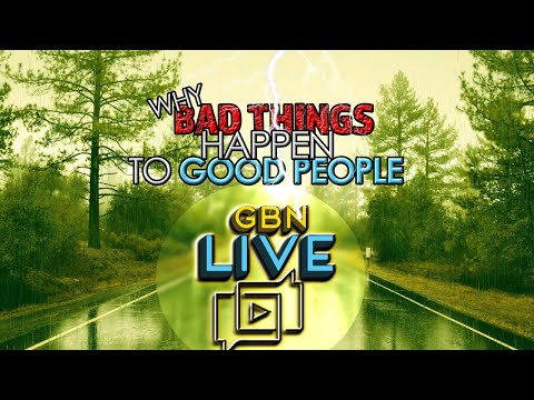 GBNLive - Episode 160 - Why Bad Things Happen to Good People