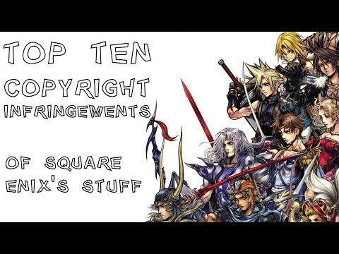Top Ten Copyright Infringements of Square Enix's Property
