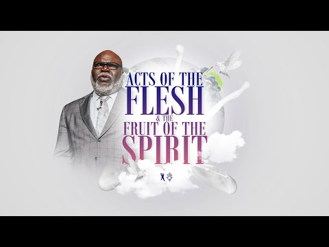 Acts of the Flesh & The Fruit of the Spirit  - Bishop T.D. Jakes [May 20, 2020]