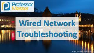 Wired Network Troubleshooting - CompTIA Network+ N10-007 - 5.3