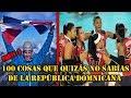 100 Datos que quizás no sabias de la República Dominicana ▌Parte 3 ▌