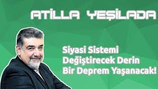 Atilla Yeşilada: Siyasi sistemi değiştirecek derin bir deprem yaşayacağız!