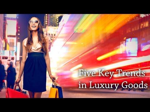 Five Key Trends in Luxury Goods