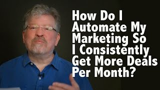How Do I Automate My Marketing So I Consistently Get More Deals Per Month?