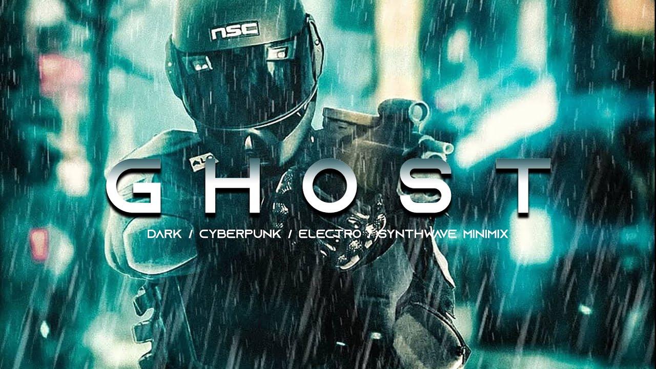 GHOST - Dark Synthwave / Cyberpunk / Dark Electro Mix