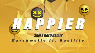 Happier (SBM x Geru Remix) - Marshmello ft. Bastille.