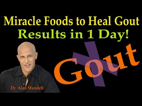 Miracle Foods To Heal Gout - RESULTS IN 1 DAY  (Dr. Alan Mandell, D.C.)