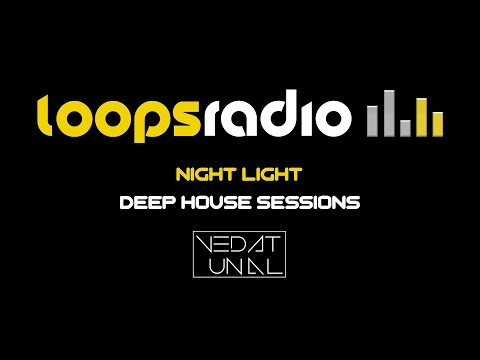 Vedat Ünal - Night Light Deep House Sessions [Episode #001] Loops Radio