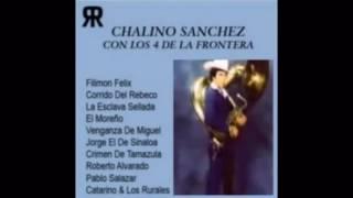 Chalino Sanchez- Filimon Felix (Con Los 4 De La Frontera)