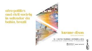 Kwame Dixon – Afro-Politics and Civil Society in Salvador da Bahia, Brazil