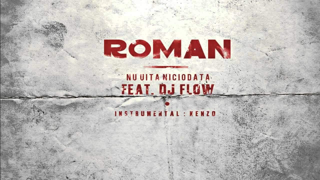 romaN - Nu uita niciodata ( feat. DJ Flow ) [ prod. KenZo ]