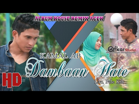 KAMAL AB -  DAMBAAN HATE ( Album House Remix Saboh Hate ) HD Video Quality 2017