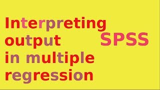 SPSS for newbies Interpreting the basic output of a multiple linear regression model