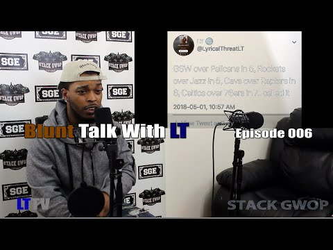 LTTV: Blunt Talk With LT Episode 006 (Speaks Toronto Raptors, Kanye West, NBA Playoffs and More!!!
