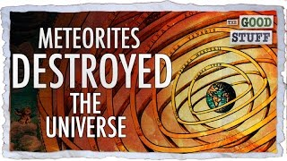 How Meteorites Destroyed the Universe