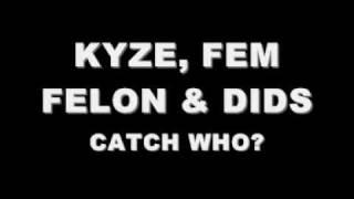 KYZE, FEM FELON & DIDS - CATCH WHO