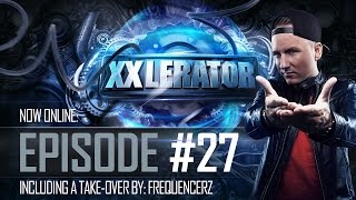 Villain presents XXlerator - Episode #27 (FREQUENCERZ TAKE-OVER)