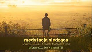 Medytacja mindfulness - siedząca z uwagą kierowaną do oddechu, ciała, dźwięków, myśli i emocji