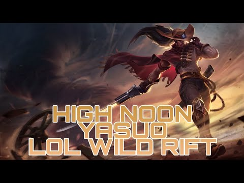 LOL WILD RIFT HIGH NOON YASUO GAMEPLAY