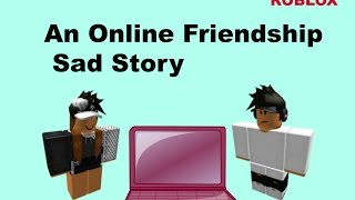 An Online Friendship Sad Story - Roblox Sad Story