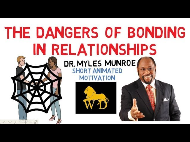 DANGERS of BONDING in RELATIONSHIPS by Dr Myles Munroe