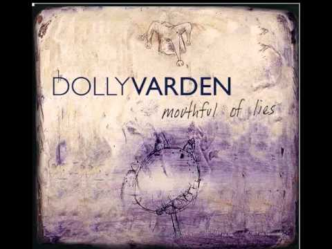 "Dolly Varden ""Mouthful Of Lies"""