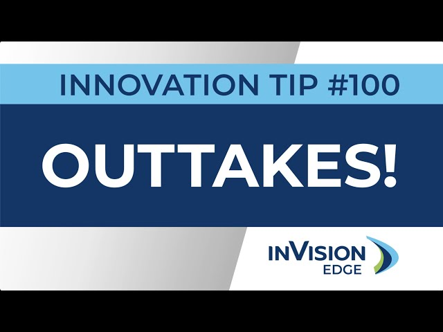 INNOVATION TIP#100 | Outtakes