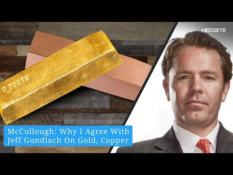 McCullough: Why I Agree With Jeff Gundlach On Gold, Copper