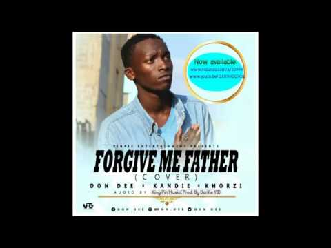 Forgive Me Father - DJ Khalid | Cover Done by Don Dee ft Kandie & Khorzi.